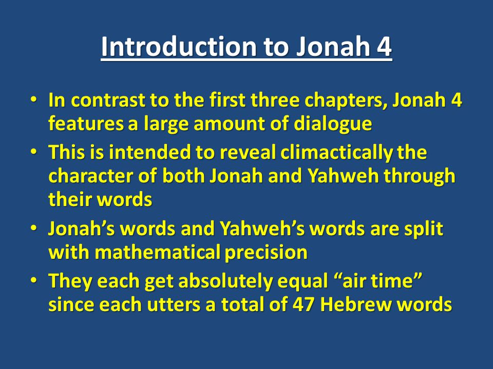 Introduction to Jonah 4 In contrast to the first three chapters, Jonah 4 features a large amount of dialogue.