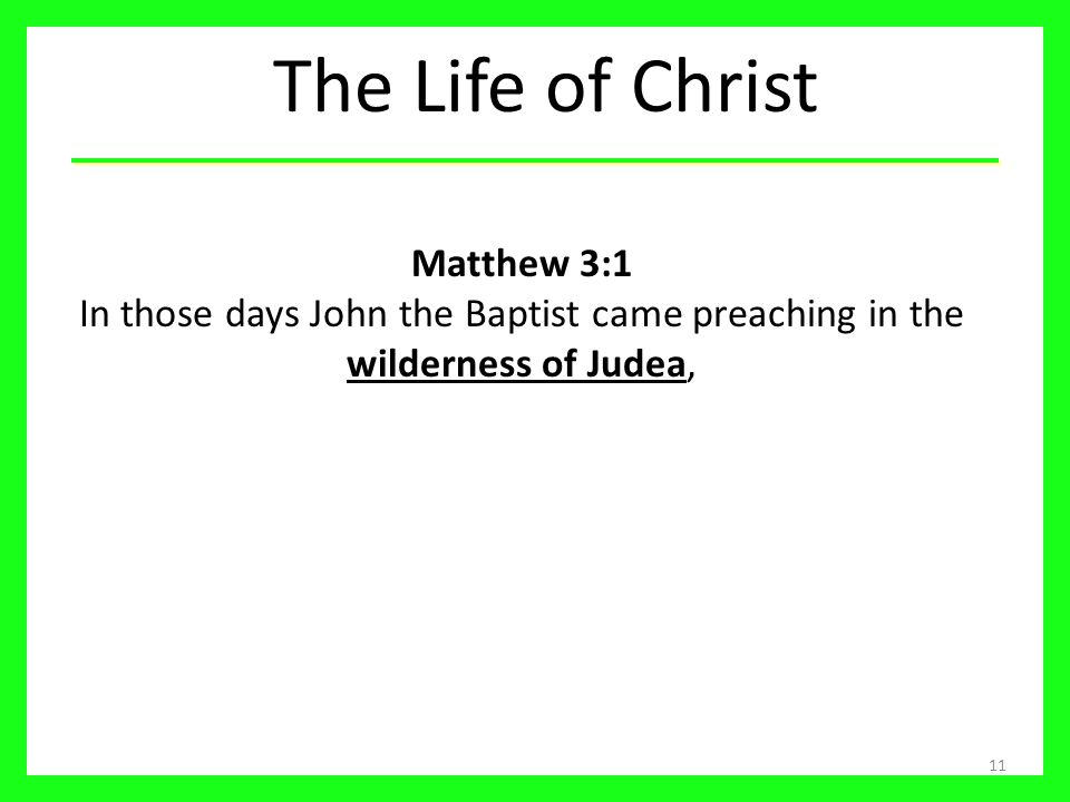 The Life of Christ Matthew 3:1 In those days John the Baptist came preaching in the wilderness of Judea,
