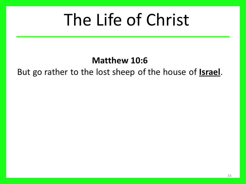 Matthew 10:6 But go rather to the lost sheep of the house of Israel.