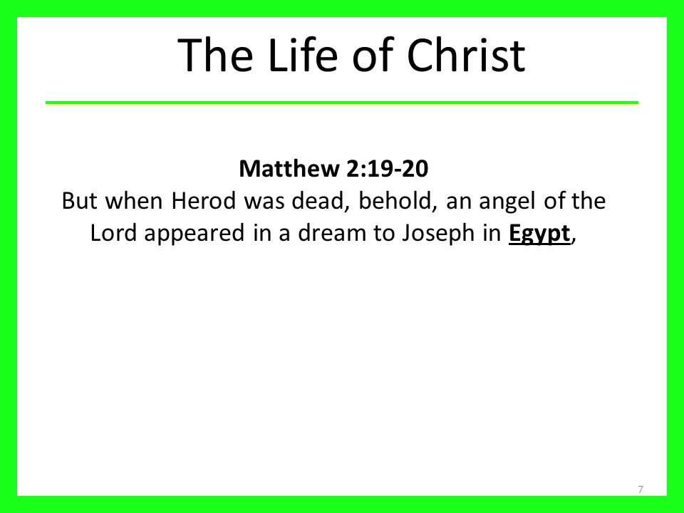 The Life of Christ Matthew 2:19-20 But when Herod was dead, behold, an angel of the Lord appeared in a dream to Joseph in Egypt,