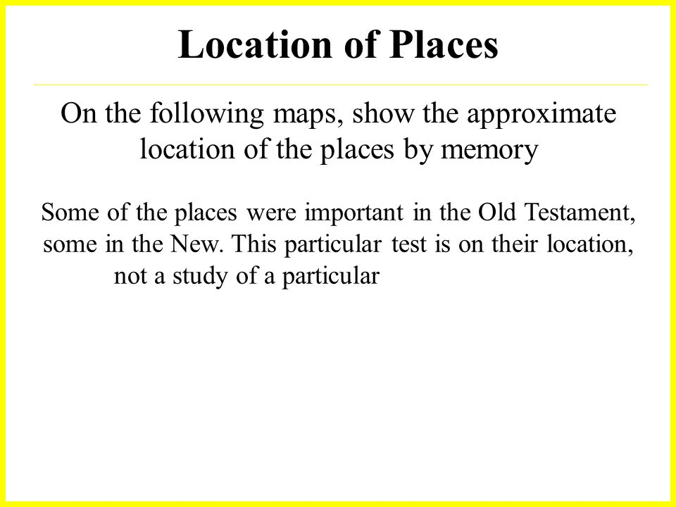 Location of Places On the following maps, show the approximate