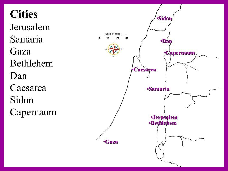 Cities Jerusalem Samaria Gaza Bethlehem Dan Caesarea Sidon Capernaum