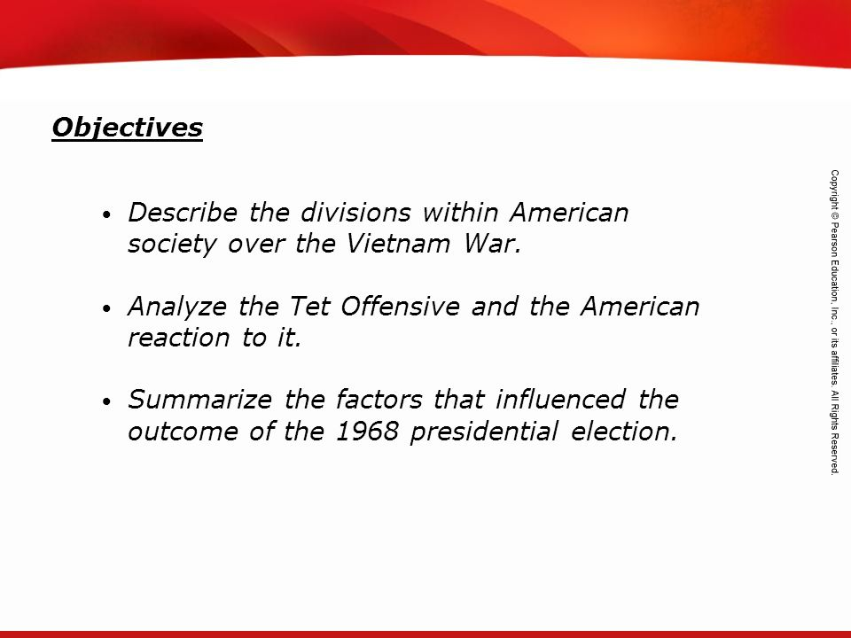 Objectives Describe the divisions within American society over the Vietnam War. Analyze the Tet Offensive and the American reaction to it.