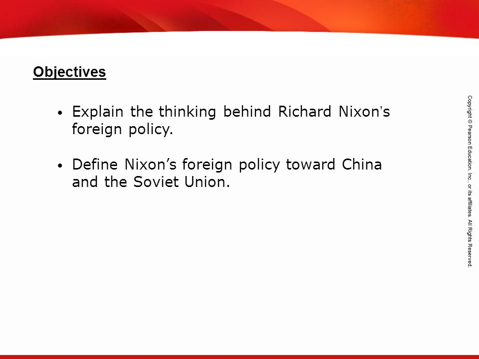 Objectives Explain the thinking behind Richard Nixon's foreign policy.