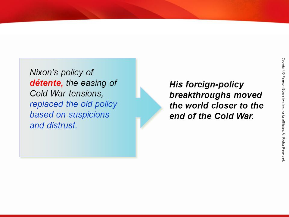 Nixon's policy of détente, the easing of Cold War tensions, replaced the old policy based on suspicions and distrust.