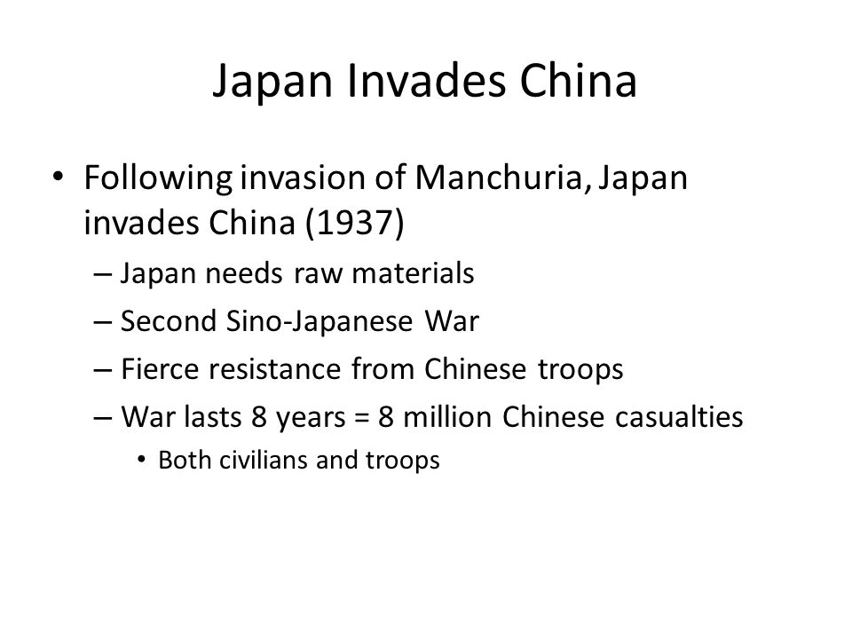 Japan Invades China Following invasion of Manchuria, Japan invades China (1937) Japan needs raw materials.