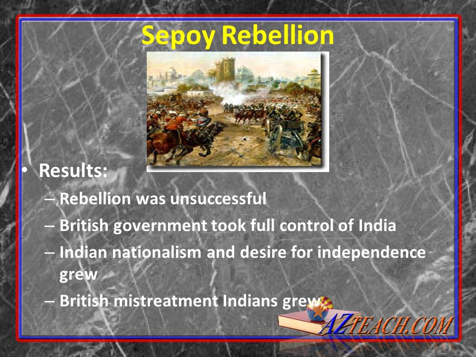 Sepoy Rebellion Results: Rebellion was unsuccessful