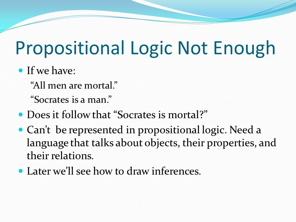 Propositional Logic Not Enough