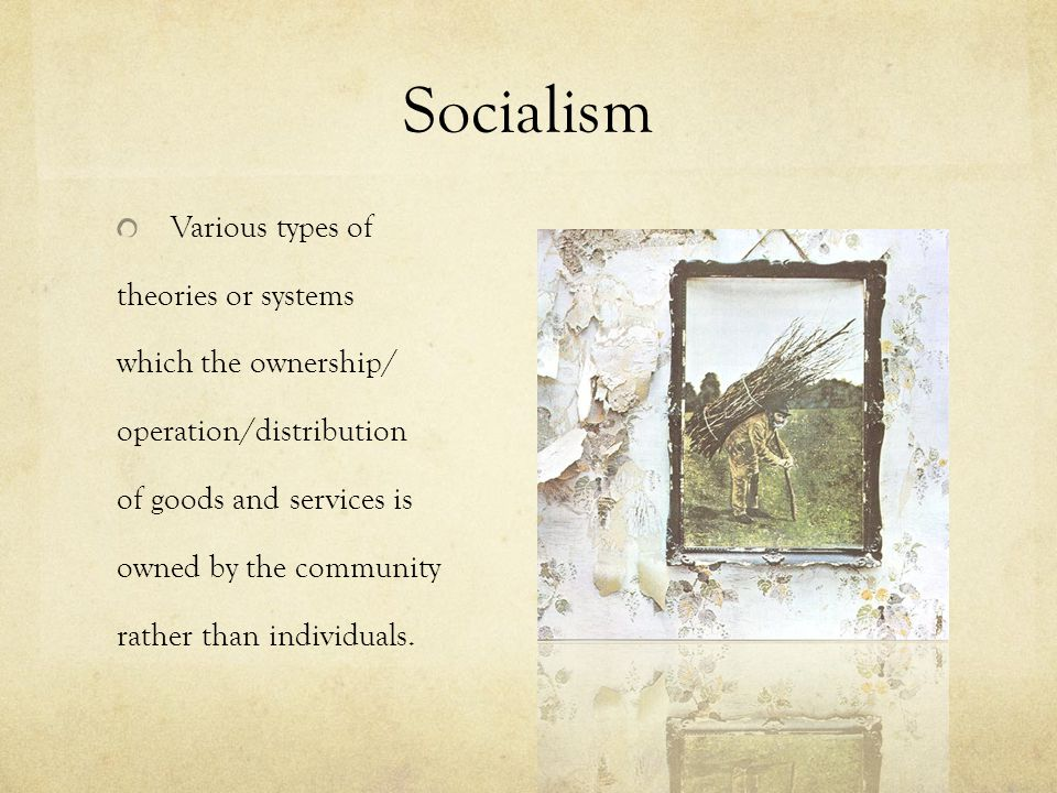 Socialism Various types of theories or systems which the ownership/