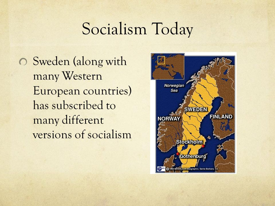 Socialism Today Sweden (along with many Western European countries) has subscribed to many different versions of socialism.