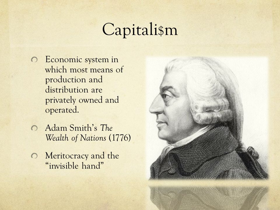 Capitali$m Economic system in which most means of production and distribution are privately owned and operated.