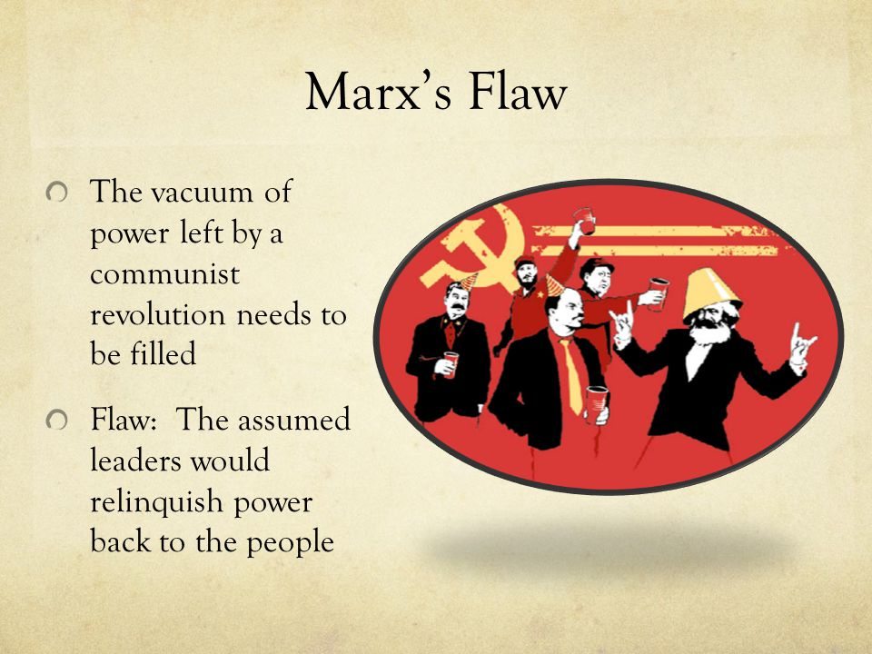 Marx's Flaw The vacuum of power left by a communist revolution needs to be filled.