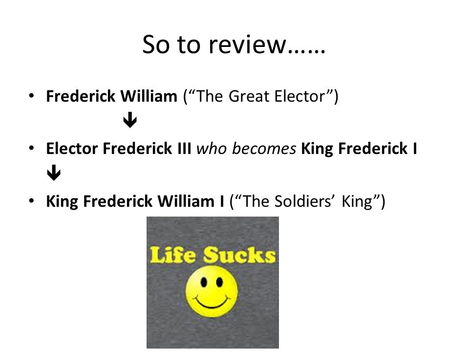 So to review…… Frederick William ( The Great Elector ) 