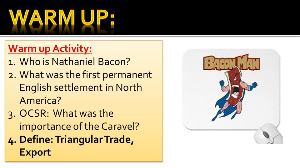 Warm Up: Warm up Activity: Who is Nathaniel Bacon