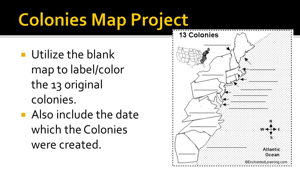 Colonies Map Project Utilize the blank map to label/color the 13 original colonies.