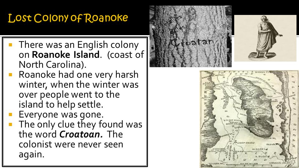 Lost Colony of Roanoke There was an English colony on Roanoke Island. (coast of North Carolina).