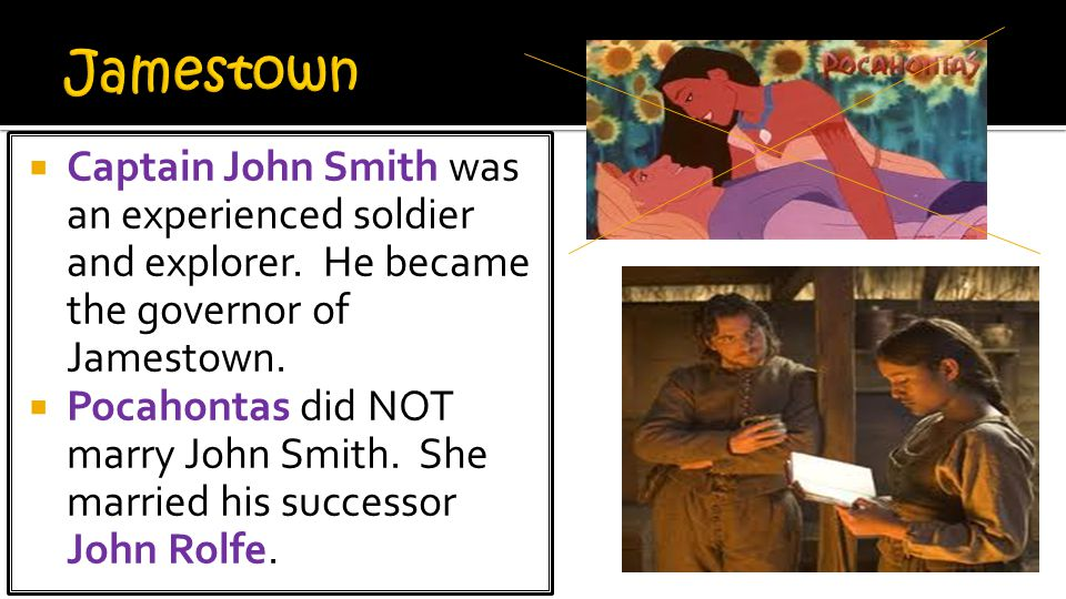 Jamestown Captain John Smith was an experienced soldier and explorer. He became the governor of Jamestown.