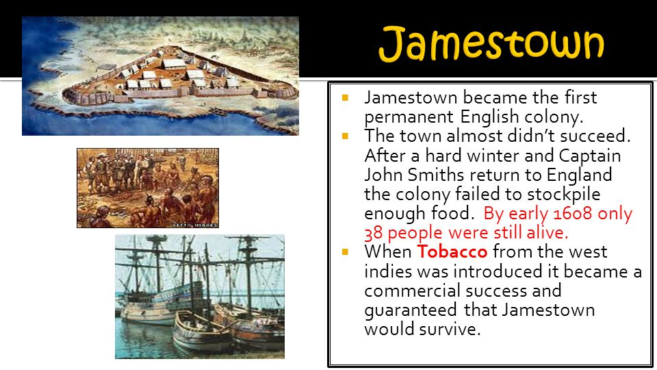 Jamestown Jamestown became the first permanent English colony.