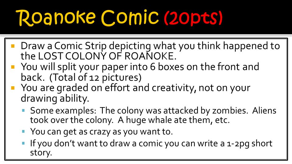 Roanoke Comic (20pts) Draw a Comic Strip depicting what you think happened to the LOST COLONY OF ROANOKE.