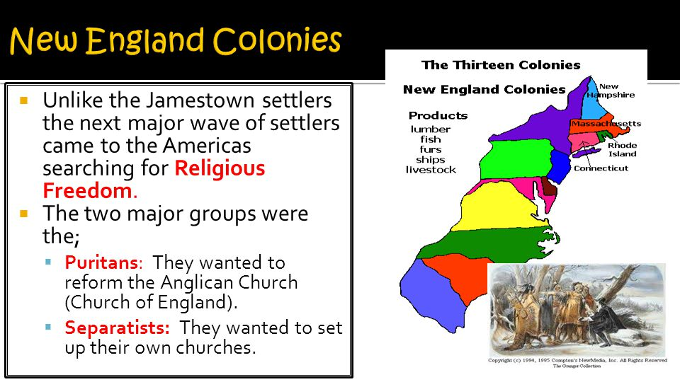 New England Colonies Unlike the Jamestown settlers the next major wave of settlers came to the Americas searching for Religious Freedom.