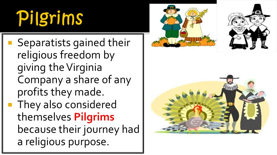 Pilgrims Separatists gained their religious freedom by giving the Virginia Company a share of any profits they made.
