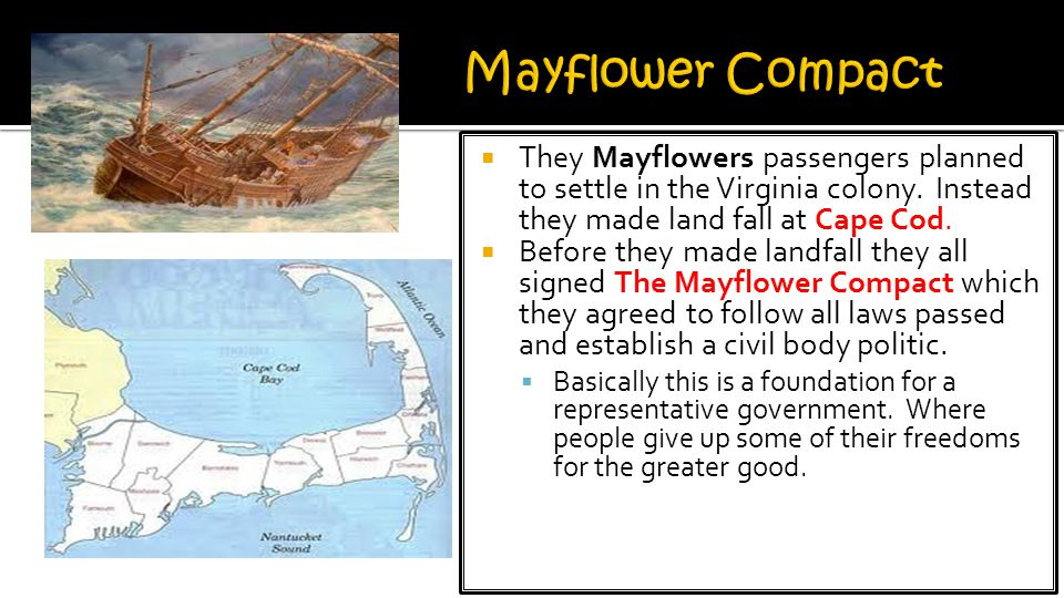 Mayflower Compact They Mayflowers passengers planned to settle in the Virginia colony. Instead they made land fall at Cape Cod.