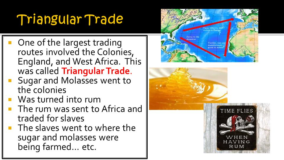 Triangular Trade One of the largest trading routes involved the Colonies, England, and West Africa. This was called Triangular Trade.