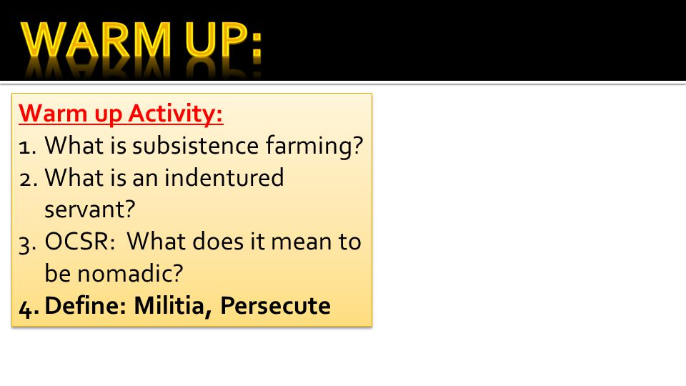 Warm Up: Warm up Activity: What is subsistence farming