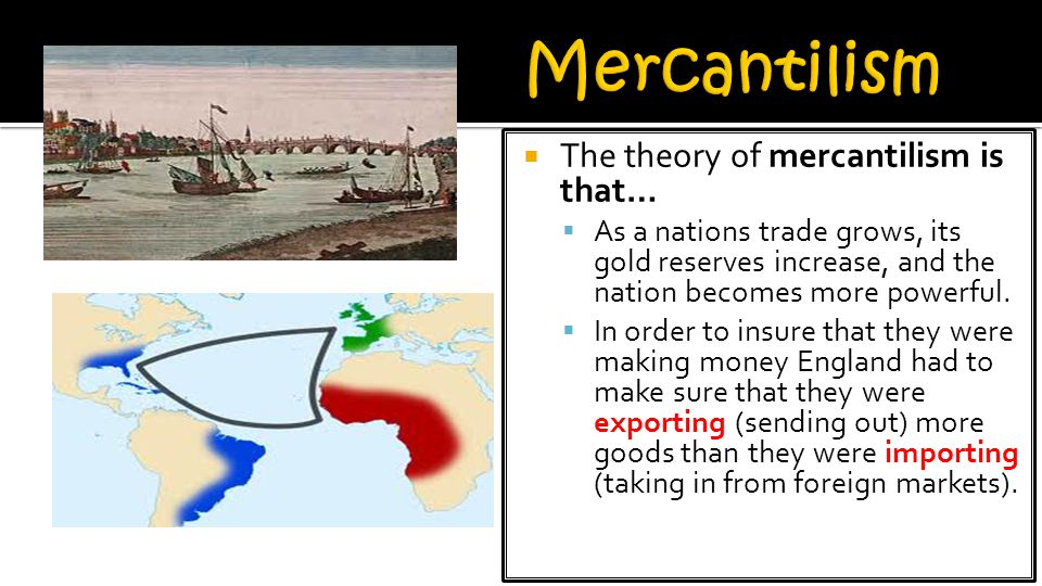 Mercantilism The theory of mercantilism is that…