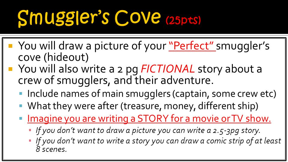 Smuggler's Cove (25pts) You will draw a picture of your Perfect smuggler's cove (hideout)