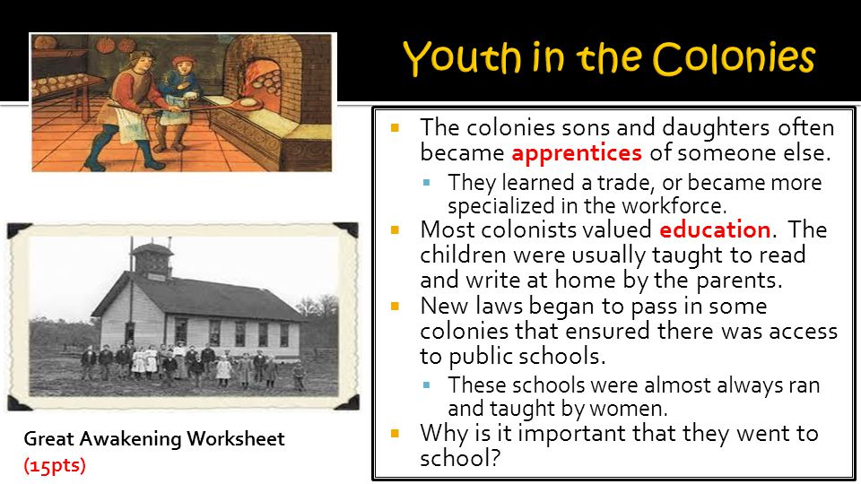 Youth in the Colonies The colonies sons and daughters often became apprentices of someone else.
