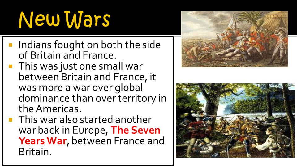 New Wars Indians fought on both the side of Britain and France.