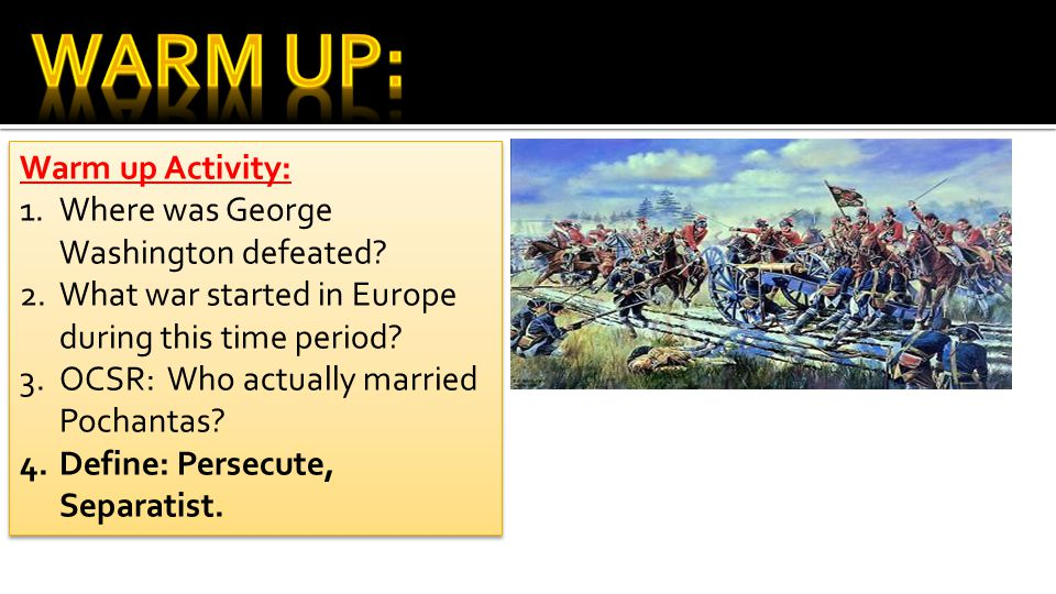 Warm Up: Warm up Activity: Where was George Washington defeated