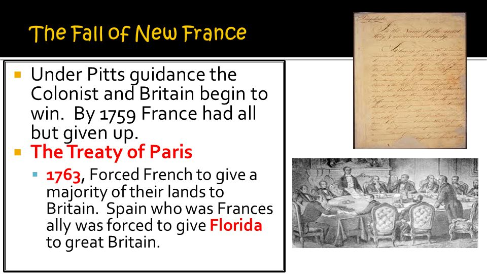 The Fall of New France Under Pitts guidance the Colonist and Britain begin to win. By 1759 France had all but given up.