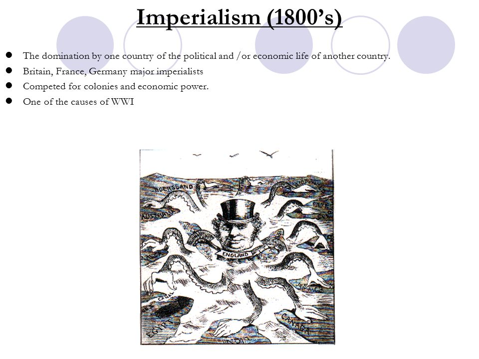Imperialism (1800's) The domination by one country of the political and /or economic life of another country.
