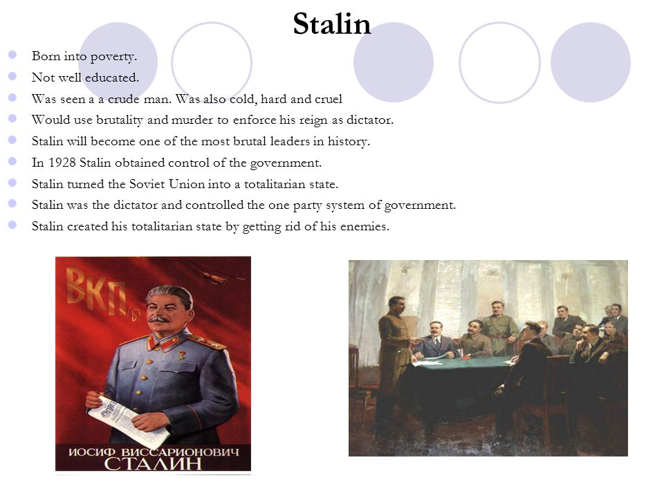 Stalin Born into poverty. Not well educated.