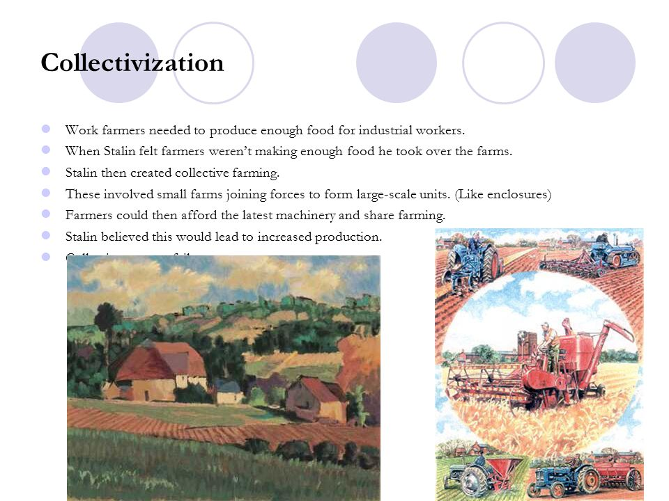Collectivization Work farmers needed to produce enough food for industrial workers.