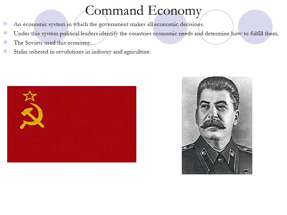 Command Economy An economic system in which the government makes all economic decisions.