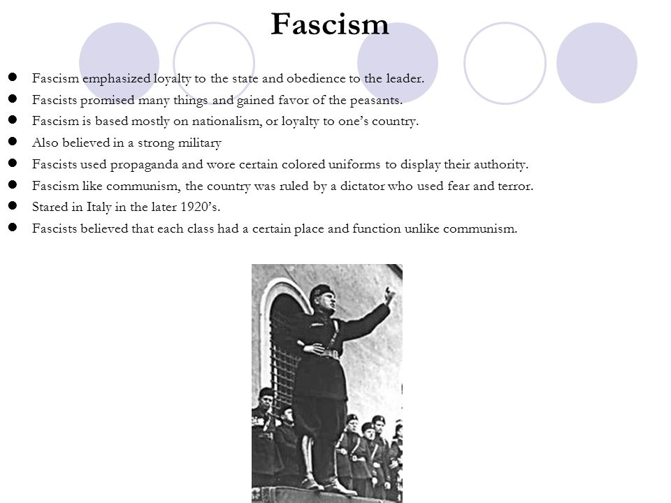 Fascism Fascism emphasized loyalty to the state and obedience to the leader. Fascists promised many things and gained favor of the peasants.