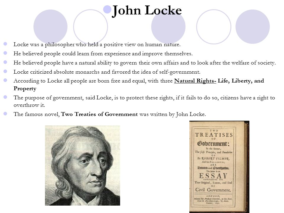 John Locke Locke was a philosopher who held a positive view on human nature. He believed people could learn from experience and improve themselves.