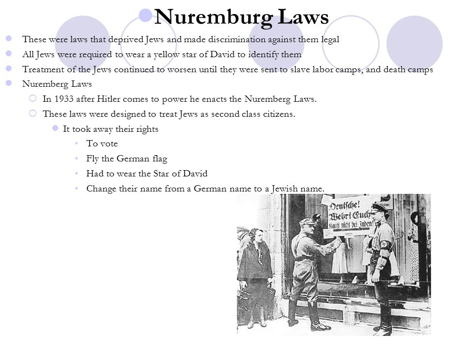 Nuremburg Laws These were laws that deprived Jews and made discrimination against them legal.