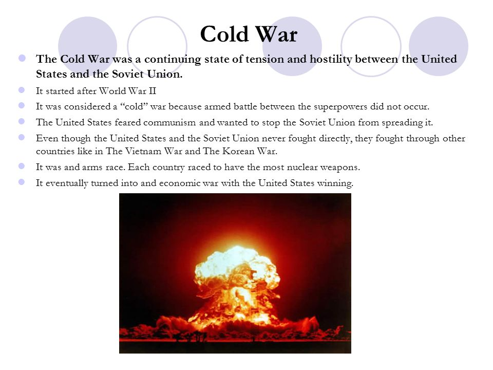 Cold War The Cold War was a continuing state of tension and hostility between the United States and the Soviet Union.