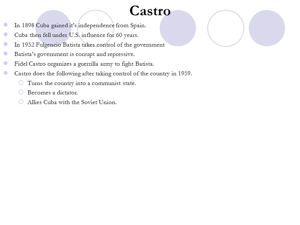 Castro In 1898 Cuba gained it's independence from Spain.