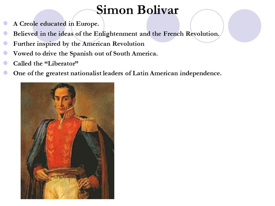 Simon Bolivar A Creole educated in Europe.