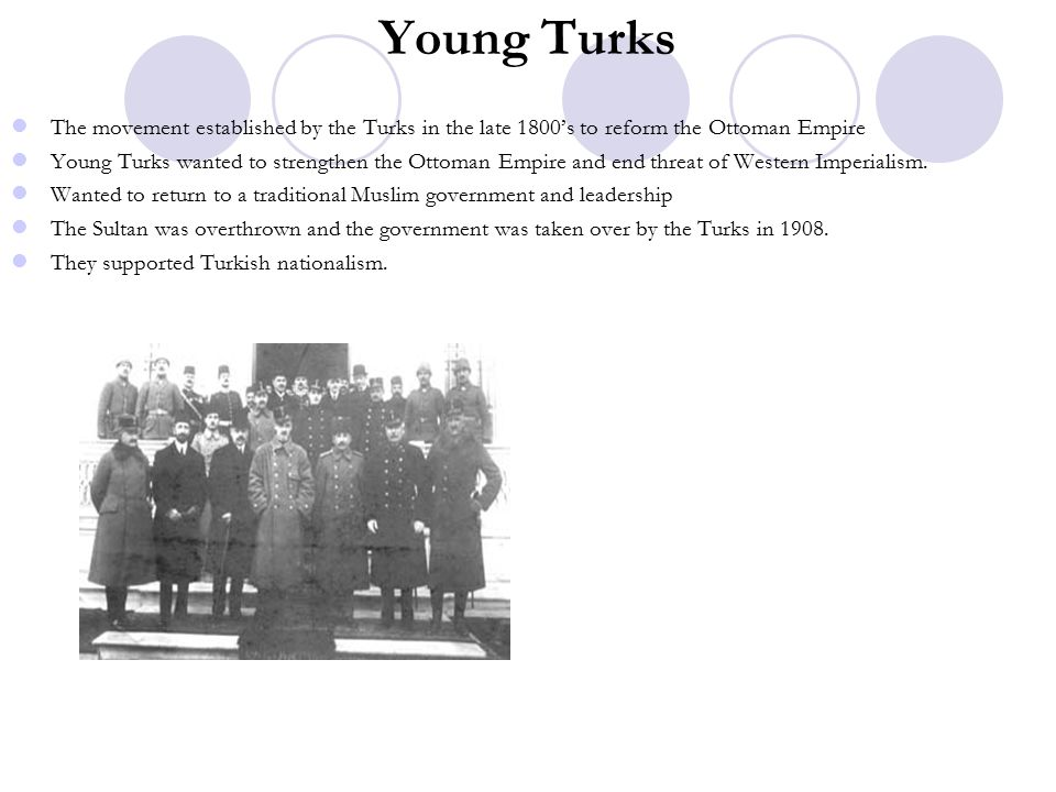 Young Turks The movement established by the Turks in the late 1800's to reform the Ottoman Empire.