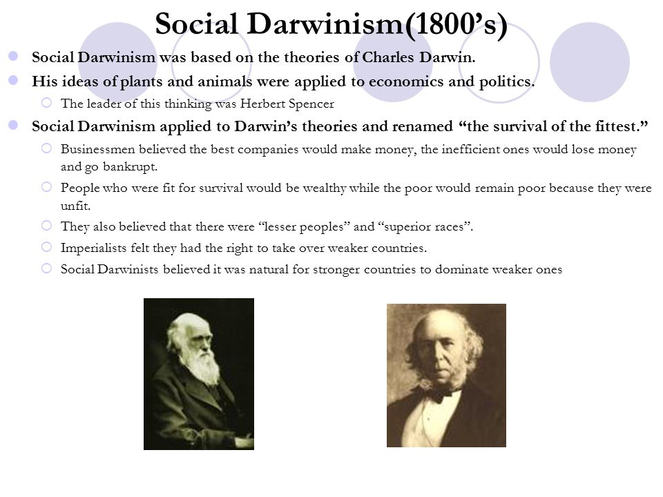 Social Darwinism(1800's) Social Darwinism was based on the theories of Charles Darwin.