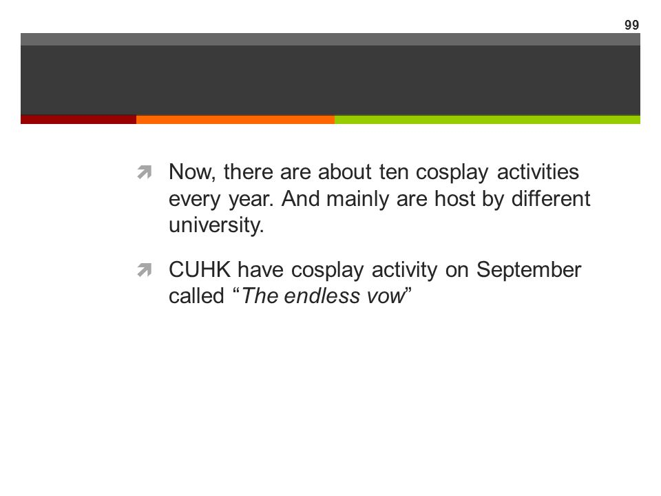 Now, there are about ten cosplay activities every year