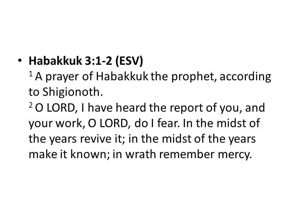Habakkuk 3:1-2 (ESV) 1 A prayer of Habakkuk the prophet, according to Shigionoth.