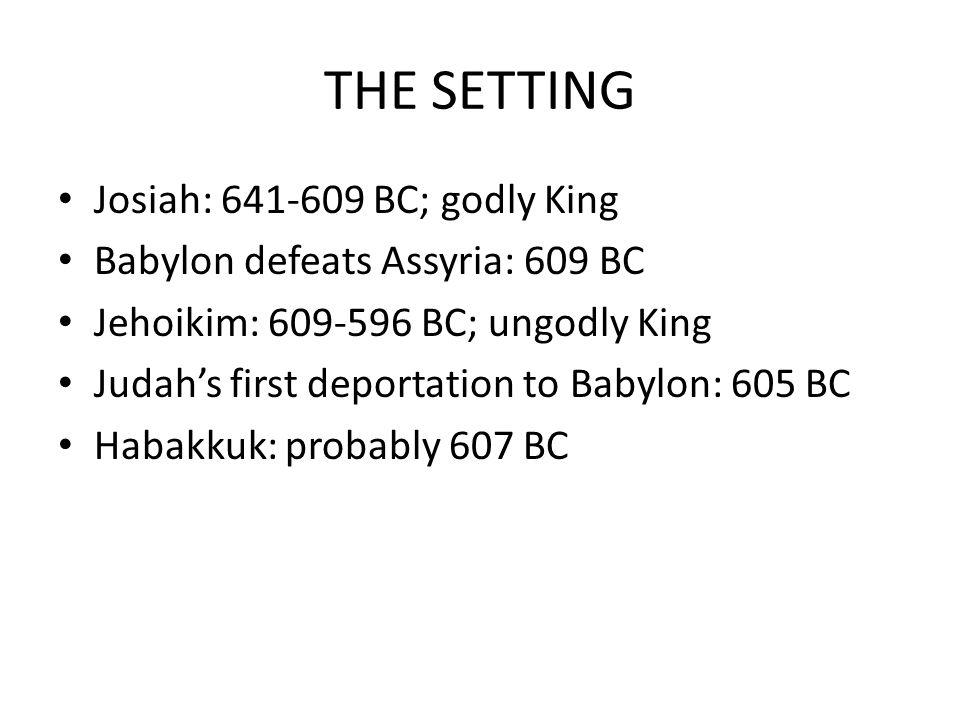 THE SETTING Josiah: 641-609 BC; godly King