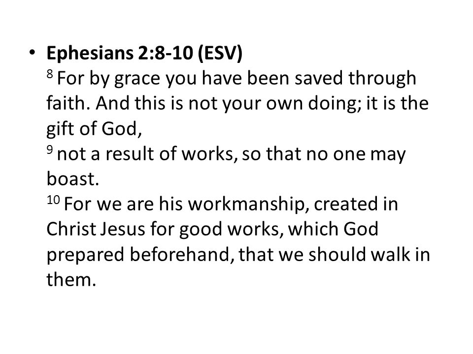 Ephesians 2:8-10 (ESV) 8 For by grace you have been saved through faith.